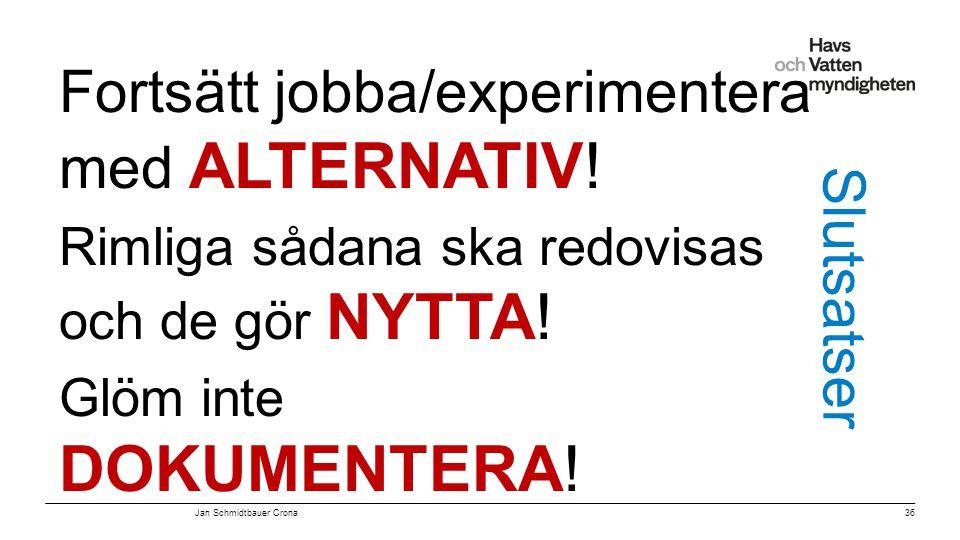 Fortsätt jobba/experimentera med ALTERNATIV!
