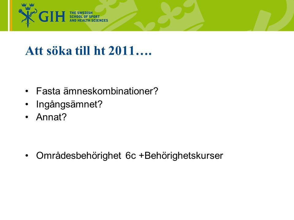 Att söka till ht 2011…. Fasta ämneskombinationer Ingångsämnet Annat