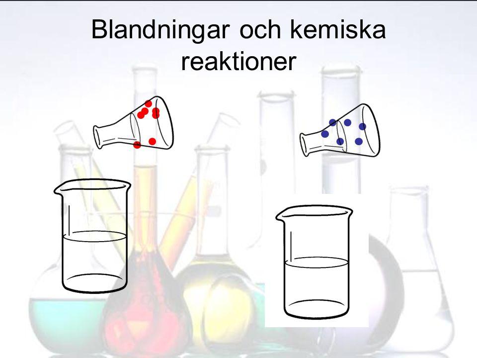 Blandningar och kemiska reaktioner