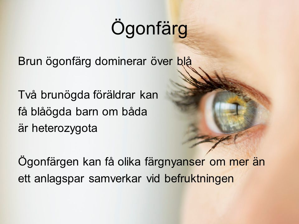 Ögonfärg Brun ögonfärg dominerar över blå Två brunögda föräldrar kan
