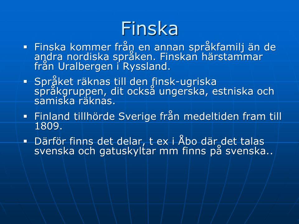 Finska Finska kommer från en annan språkfamilj än de andra nordiska språken. Finskan härstammar från Uralbergen i Ryssland.