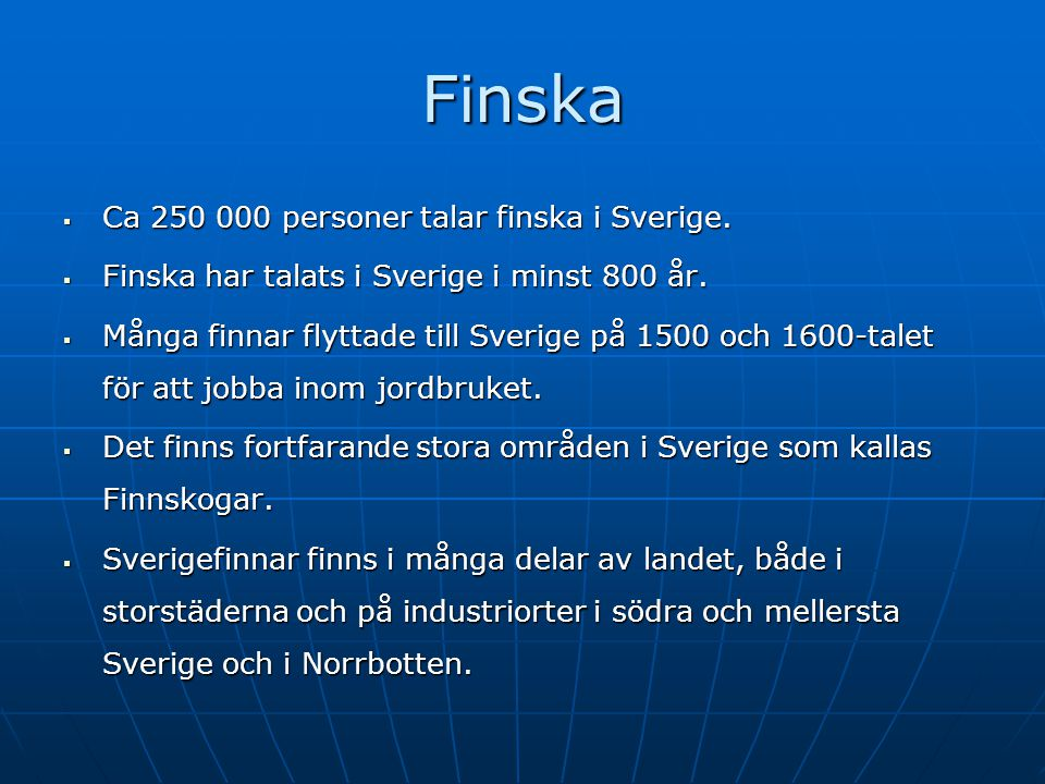 Finska Ca 250 000 personer talar finska i Sverige.