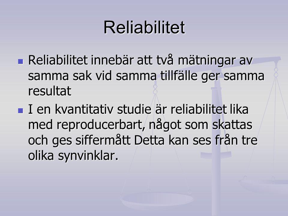 Reliabilitet Reliabilitet innebär att två mätningar av samma sak vid samma tillfälle ger samma resultat.