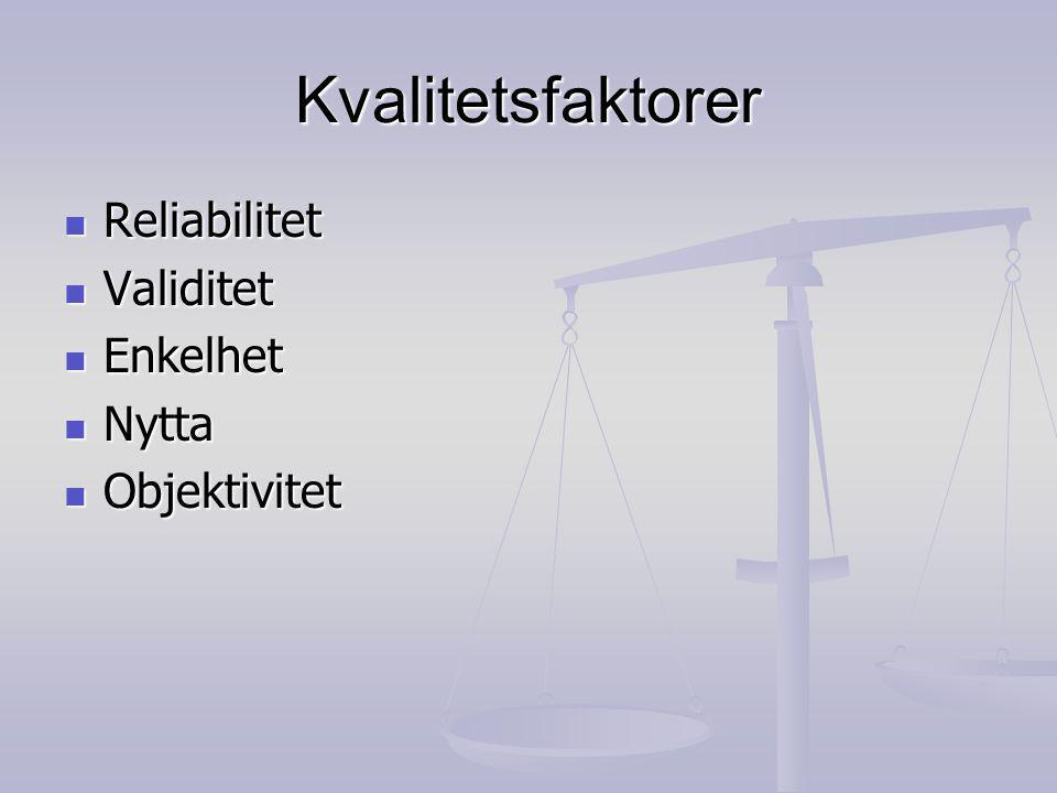 Kvalitetsfaktorer Reliabilitet Validitet Enkelhet Nytta Objektivitet