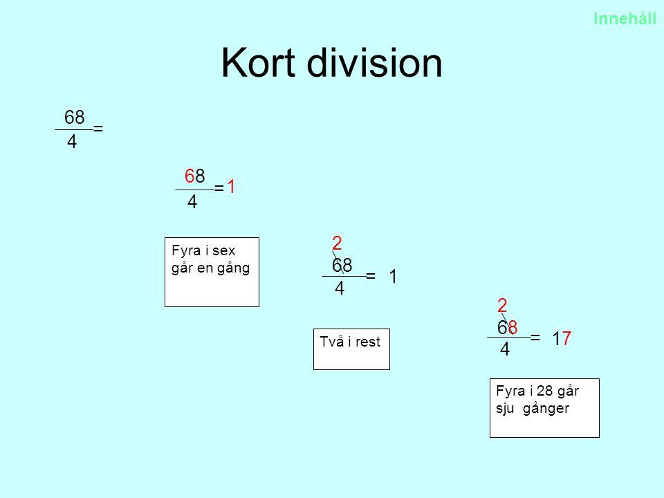 Kort division 68 4 = 1 68 4 = 68 4 = 2 1 68 4 = 17 2 Innehåll