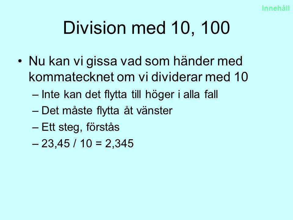 Innehåll Division med 10, 100. Nu kan vi gissa vad som händer med kommatecknet om vi dividerar med 10.