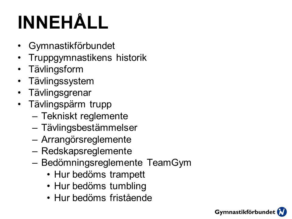 INNEHÅLL Gymnastikförbundet Truppgymnastikens historik Tävlingsform