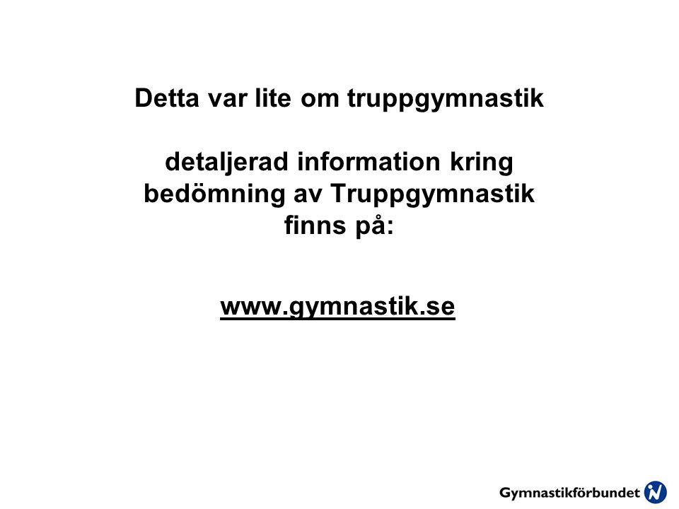 Detta var lite om truppgymnastik detaljerad information kring bedömning av Truppgymnastik finns på: