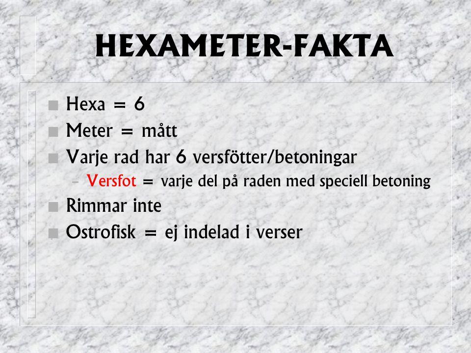 HEXAMETER-FAKTA Hexa = 6 Meter = mått