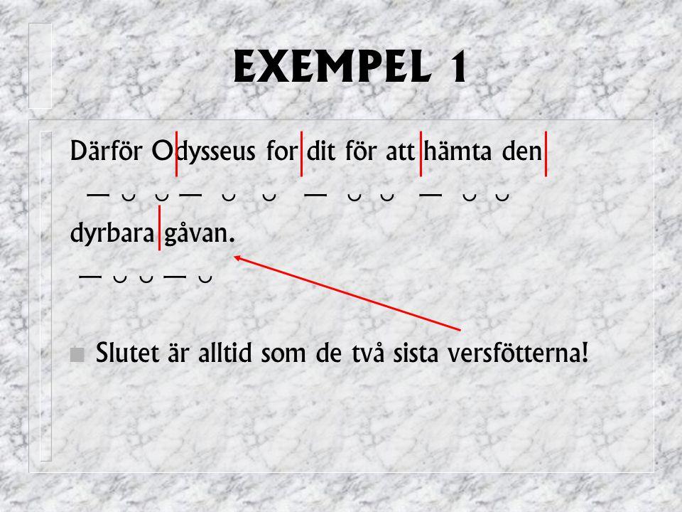 EXEMPEL 1 Därför Odysseus for dit för att hämta den
