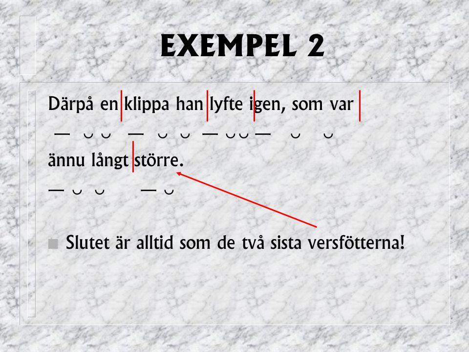 EXEMPEL 2 Därpå en klippa han lyfte igen, som var