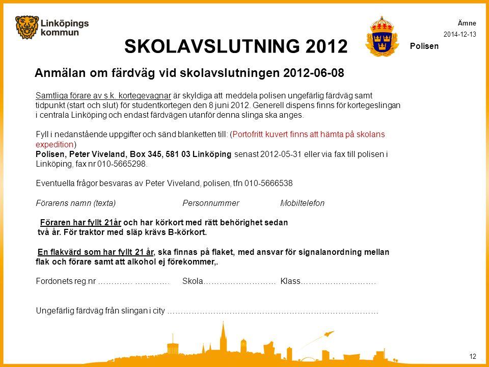 Anmälan om färdväg vid skolavslutningen 2012-06-08