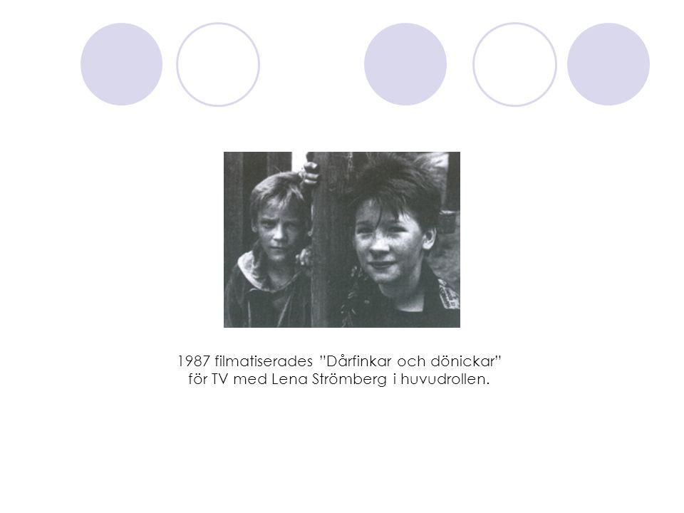 1987 filmatiserades Dårfinkar och dönickar för TV med Lena Strömberg i huvudrollen.