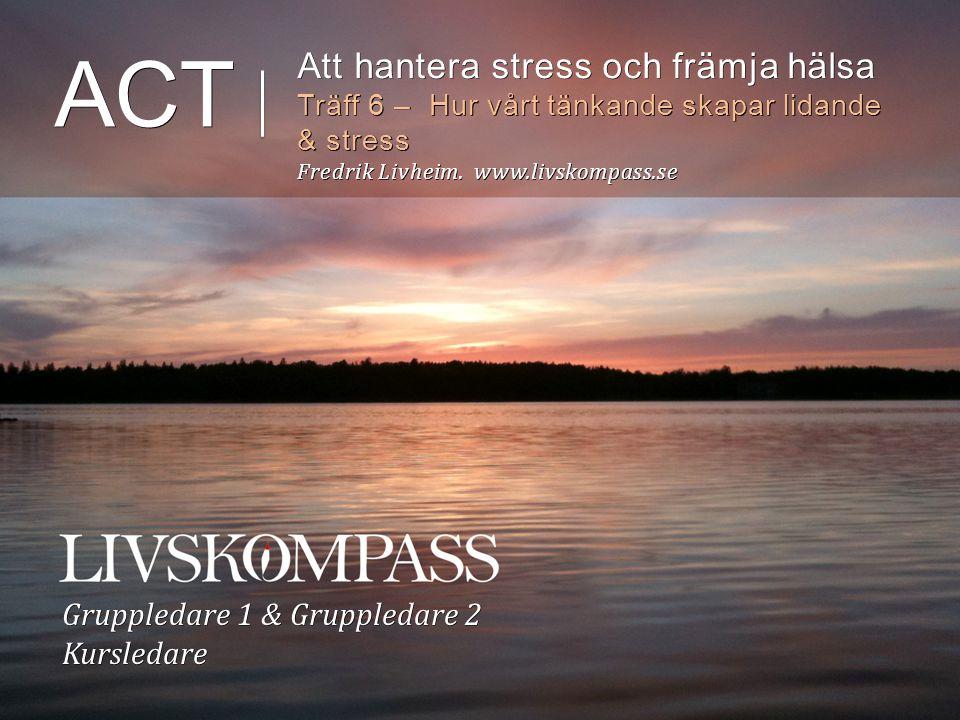ACT Att hantera stress och främja hälsa Gruppledare 1 & Gruppledare 2