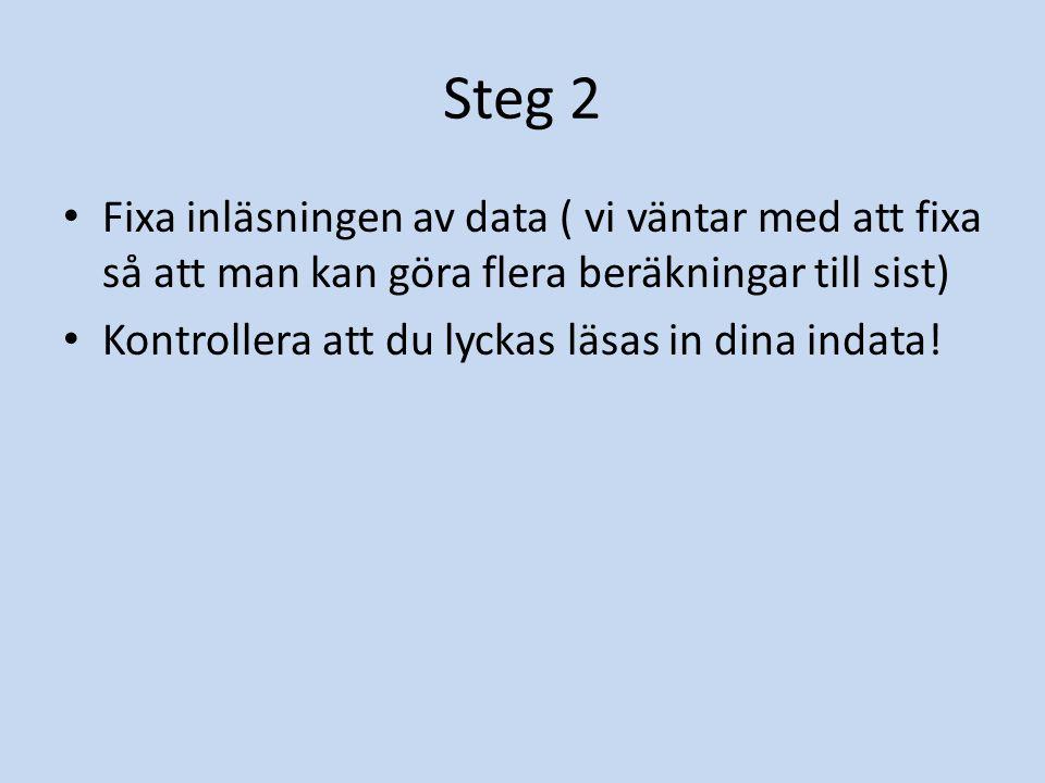 Steg 2 Fixa inläsningen av data ( vi väntar med att fixa så att man kan göra flera beräkningar till sist)