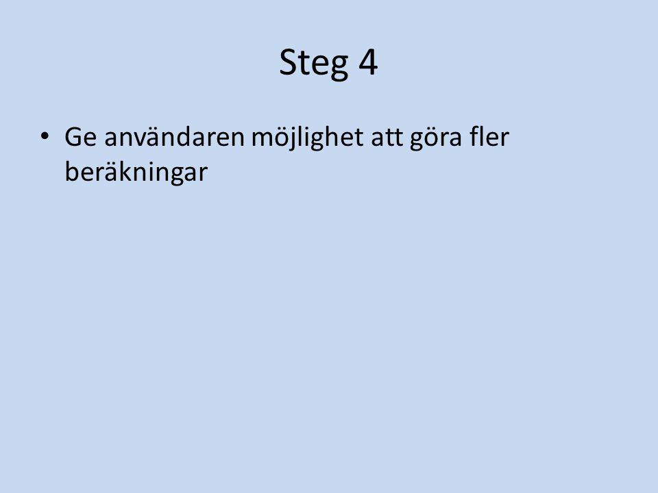 Steg 4 Ge användaren möjlighet att göra fler beräkningar