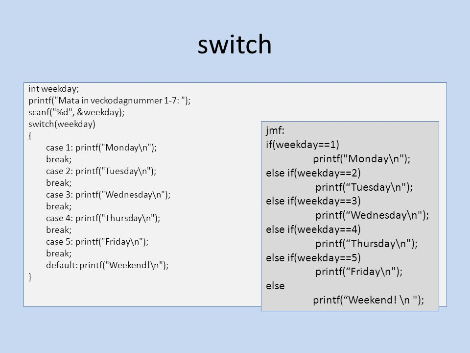 switch jmf: if(weekday==1) printf( Monday\n ); else if(weekday==2)