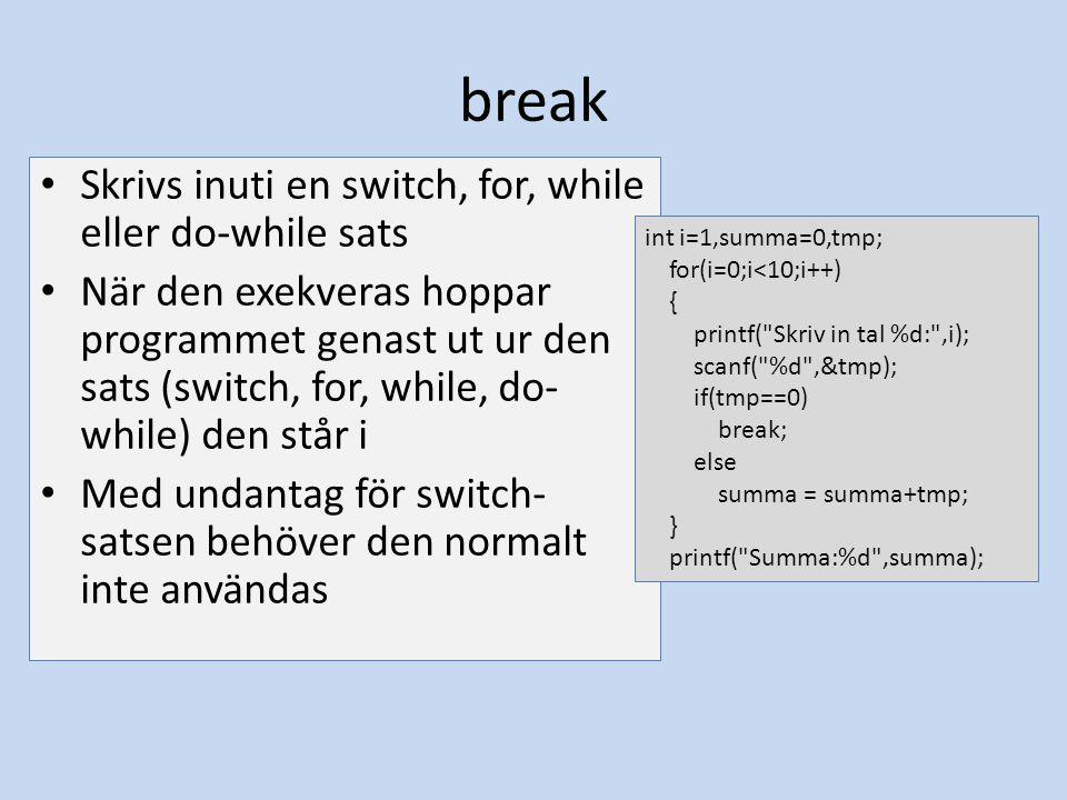 break Skrivs inuti en switch, for, while eller do-while sats