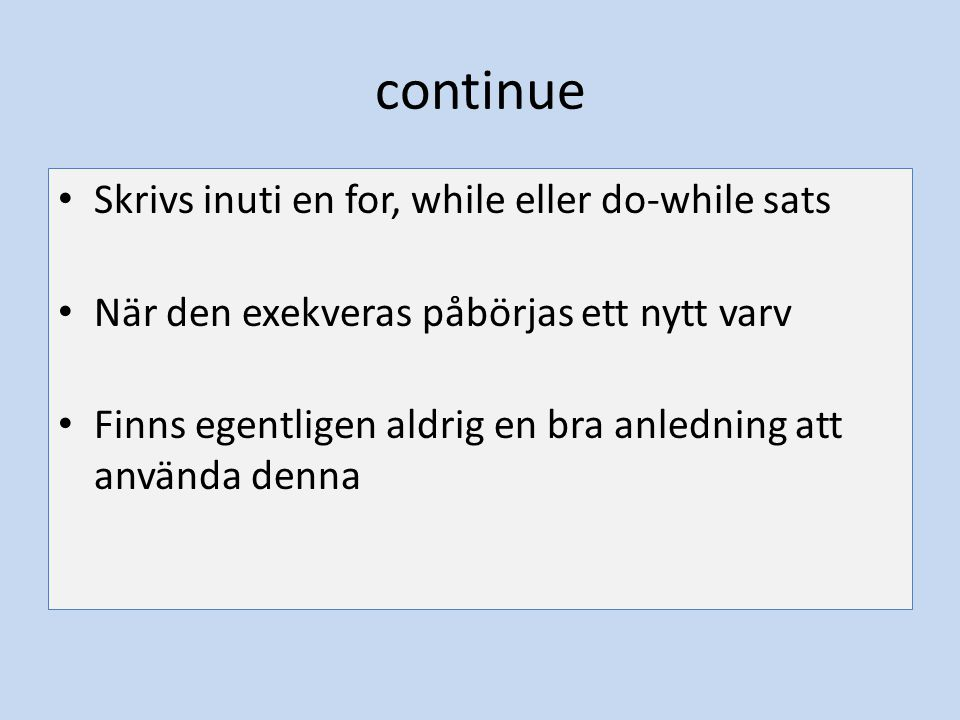continue Skrivs inuti en for, while eller do-while sats