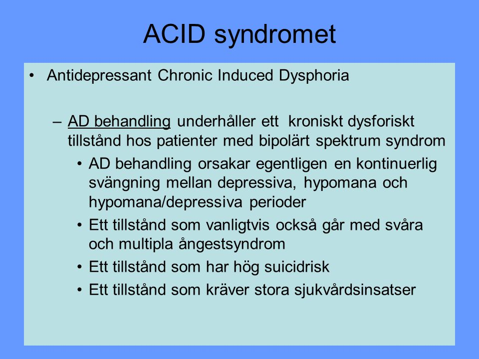 ACID syndromet Antidepressant Chronic Induced Dysphoria