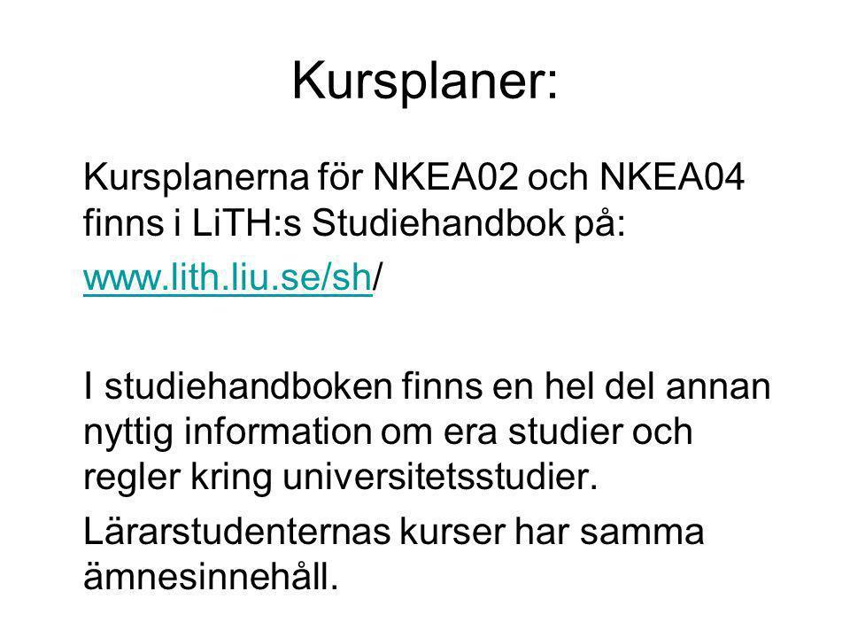 Kursplaner: Kursplanerna för NKEA02 och NKEA04 finns i LiTH:s Studiehandbok på: www.lith.liu.se/sh/