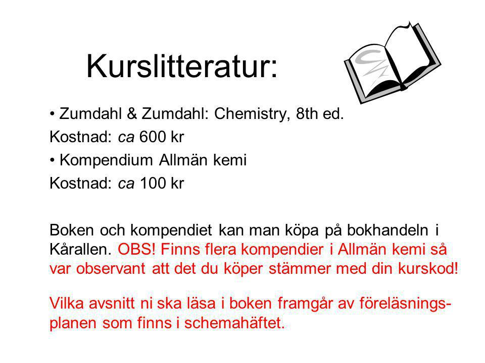 Kurslitteratur: Zumdahl & Zumdahl: Chemistry, 8th ed.