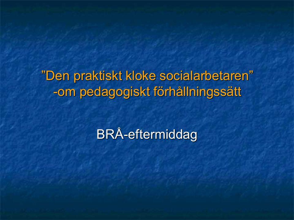 Den praktiskt kloke socialarbetaren -om pedagogiskt förhållningssätt