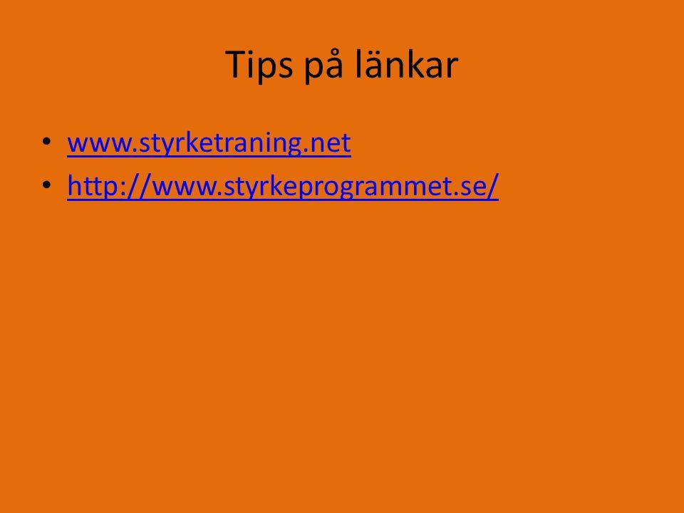 Tips på länkar www.styrketraning.net http://www.styrkeprogrammet.se/