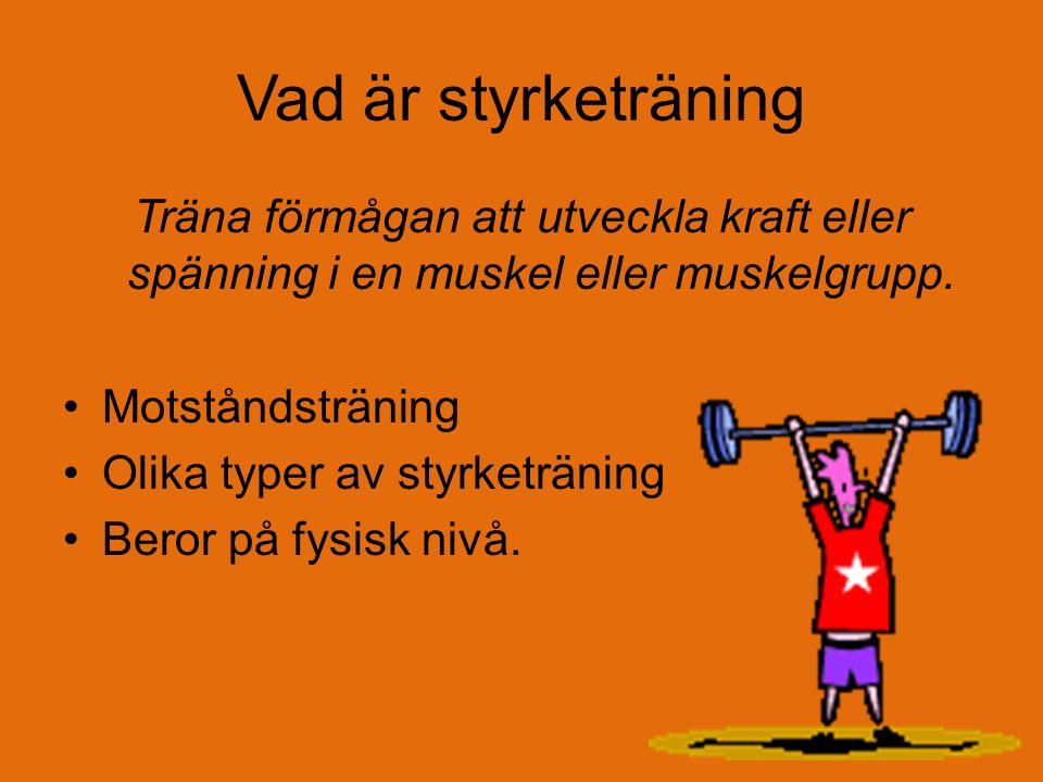 Vad är styrketräning Träna förmågan att utveckla kraft eller spänning i en muskel eller muskelgrupp.