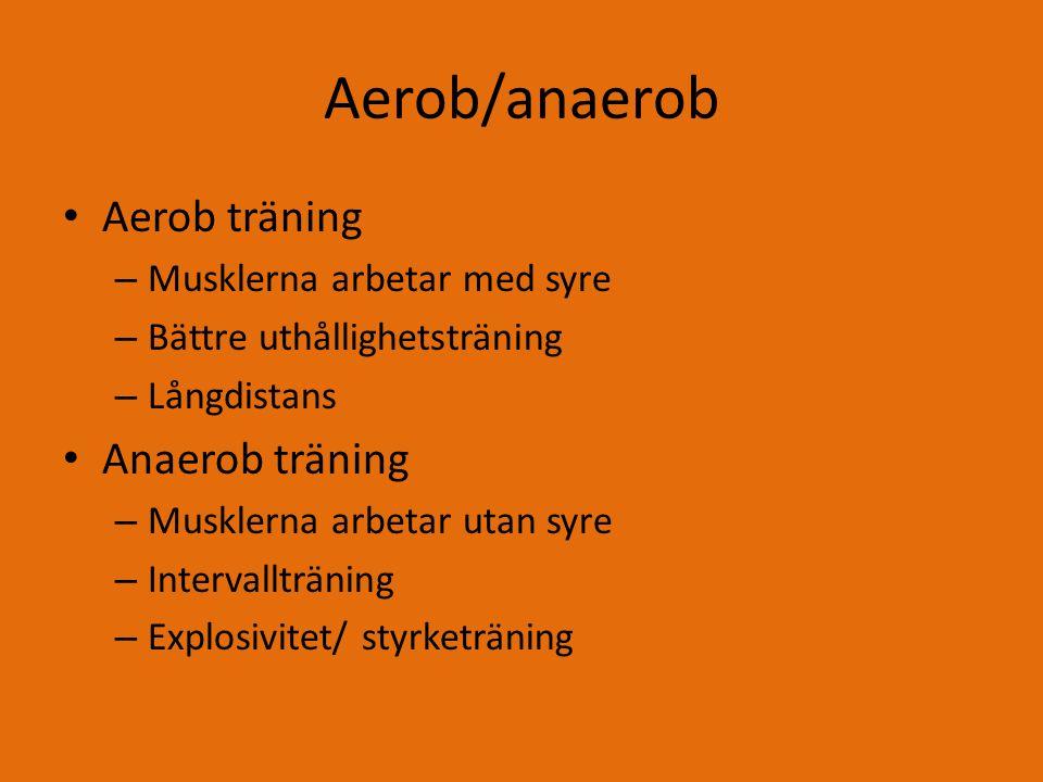 Aerob/anaerob Aerob träning Anaerob träning Musklerna arbetar med syre
