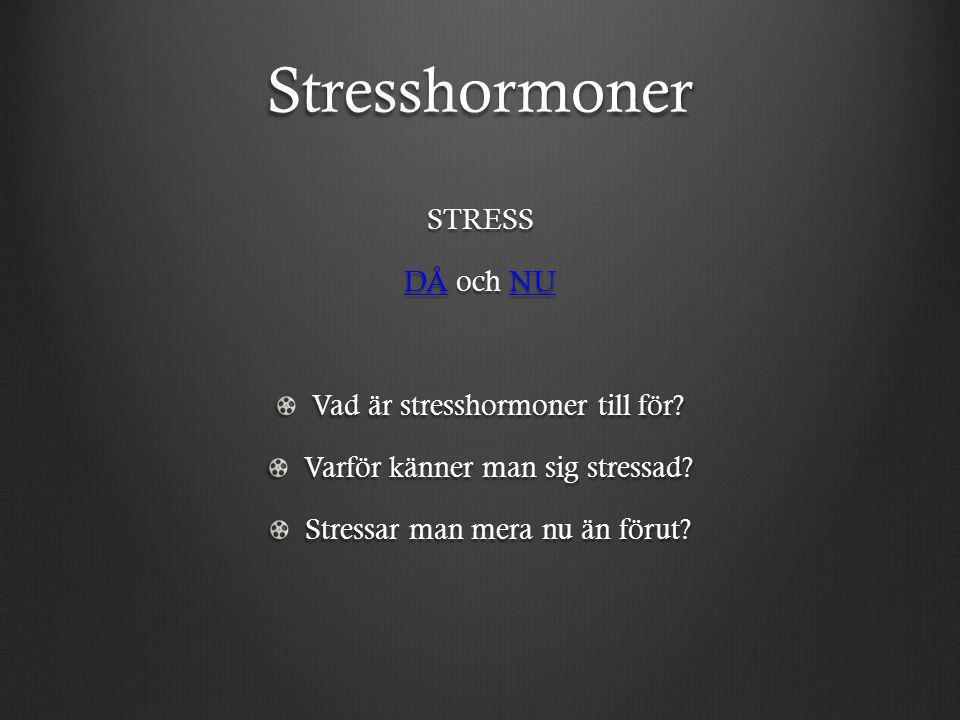 Stresshormoner STRESS DÅ och NU Vad är stresshormoner till för