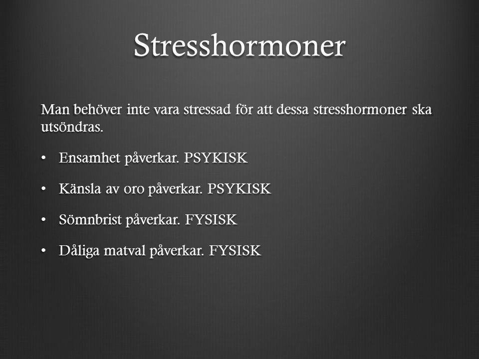 Stresshormoner Man behöver inte vara stressad för att dessa stresshormoner ska utsöndras. Ensamhet påverkar. PSYKISK.