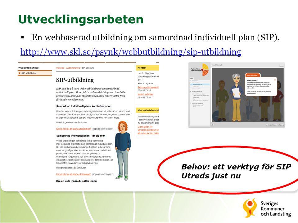 Utvecklingsarbeten En webbaserad utbildning om samordnad individuell plan (SIP). http://www.skl.se/psynk/webbutbildning/sip-utbildning.