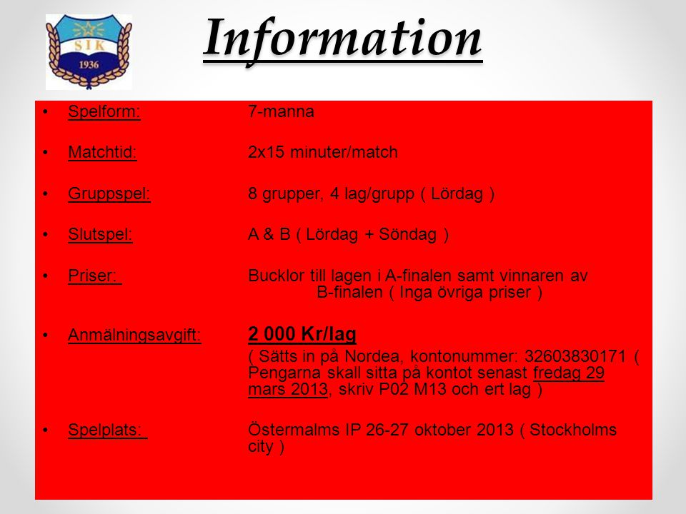 Information Spelform: 7-manna Matchtid: 2x15 minuter/match
