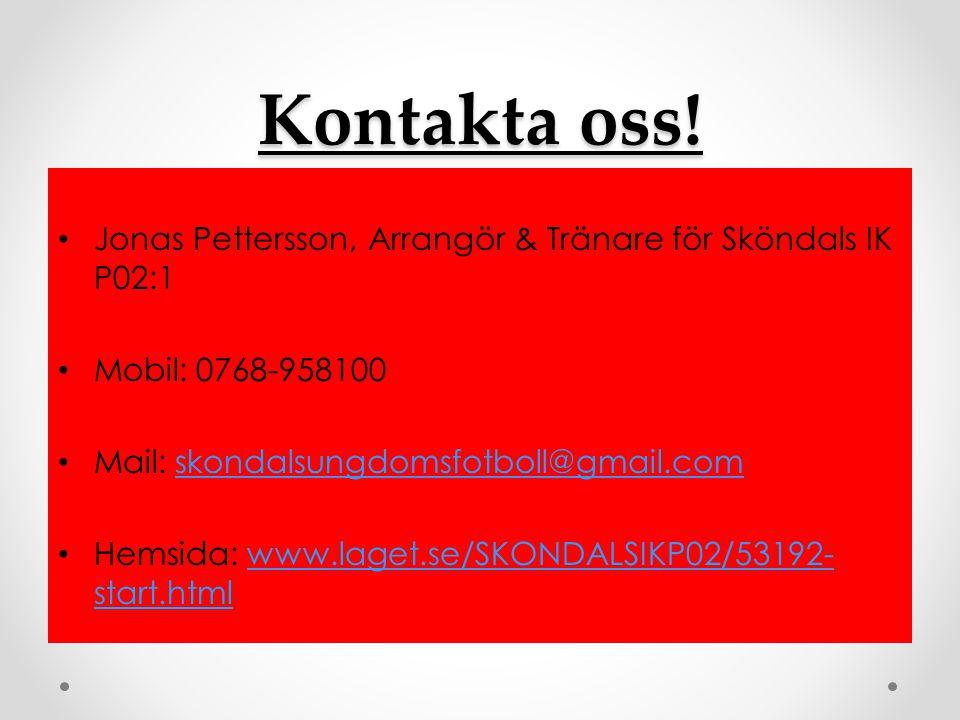 Kontakta oss! Jonas Pettersson, Arrangör & Tränare för Sköndals IK P02:1. Mobil: 0768-958100. Mail: skondalsungdomsfotboll@gmail.com.