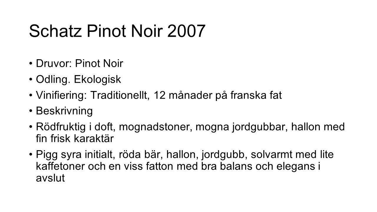 Schatz Pinot Noir 2007 Druvor: Pinot Noir Odling. Ekologisk