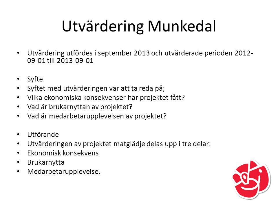 Utvärdering Munkedal Utvärdering utfördes i september 2013 och utvärderade perioden 2012-09-01 till 2013-09-01.
