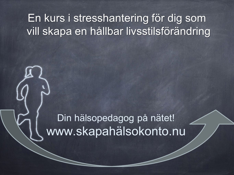www.skapahälsokonto.nu En kurs i stresshantering för dig som