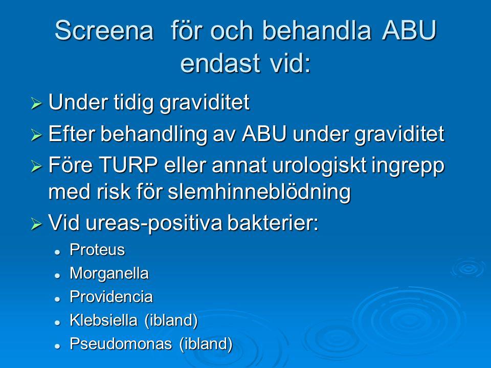 Screena för och behandla ABU endast vid: