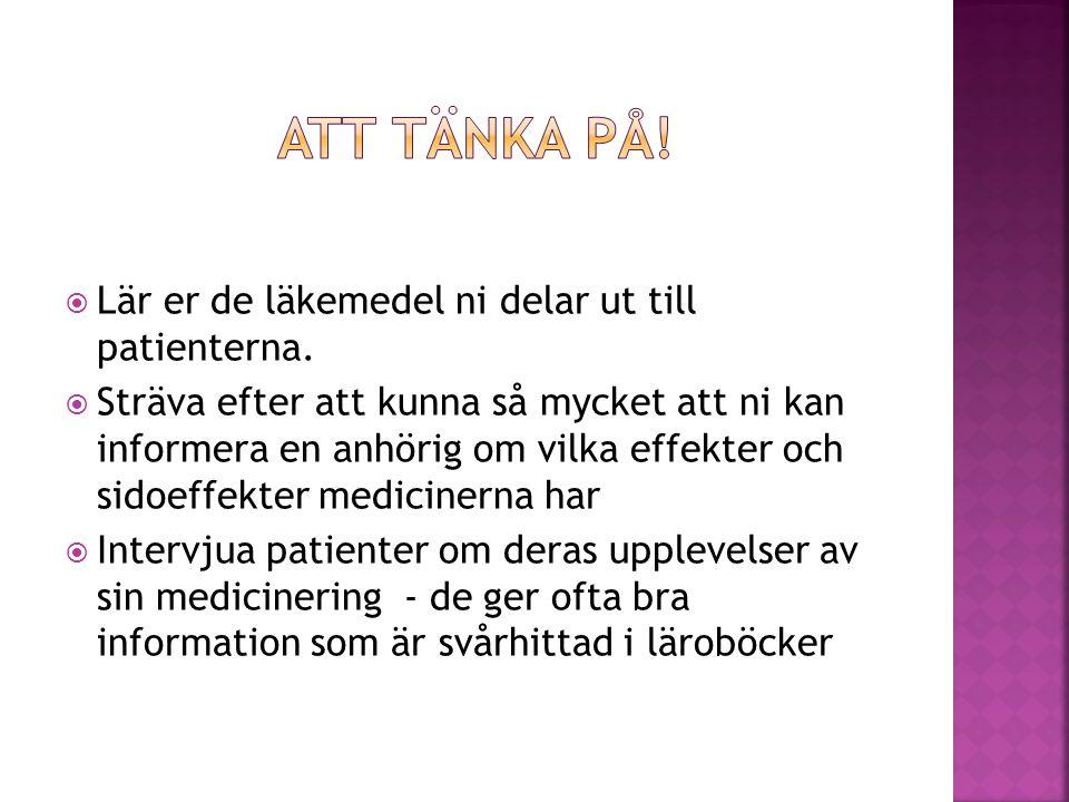 Att tänka på! Lär er de läkemedel ni delar ut till patienterna.