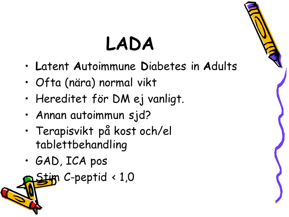 LADA Latent Autoimmune Diabetes in Adults Ofta (nära) normal vikt