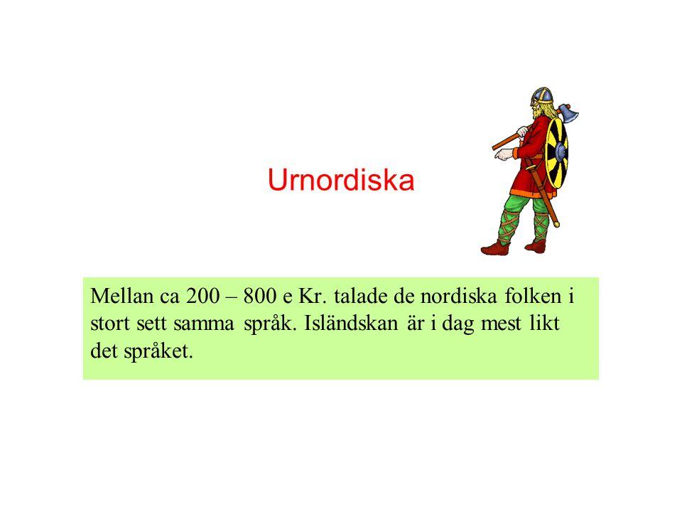 Urnordiska Mellan ca 200 – 800 e Kr. talade de nordiska folken i stort sett samma språk.