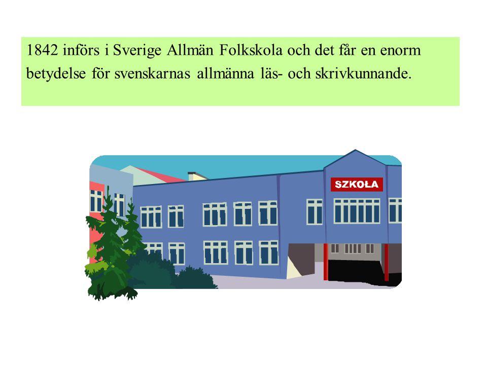 1842 införs i Sverige Allmän Folkskola och det får en enorm betydelse för svenskarnas allmänna läs- och skrivkunnande.