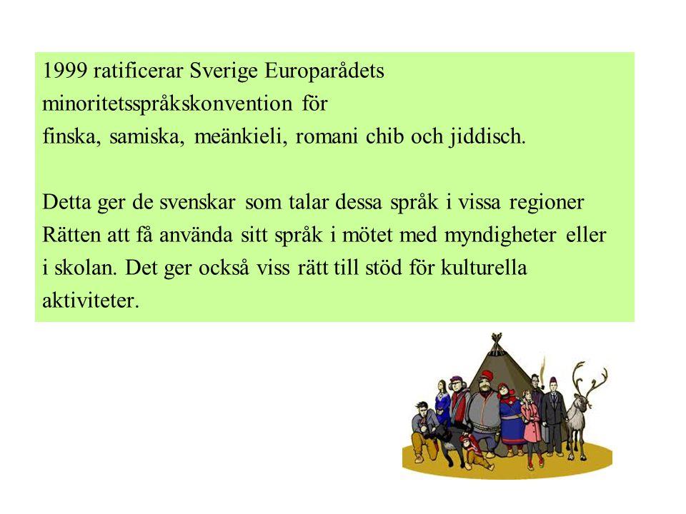 1999 ratificerar Sverige Europarådets minoritetsspråkskonvention för finska, samiska, meänkieli, romani chib och jiddisch.