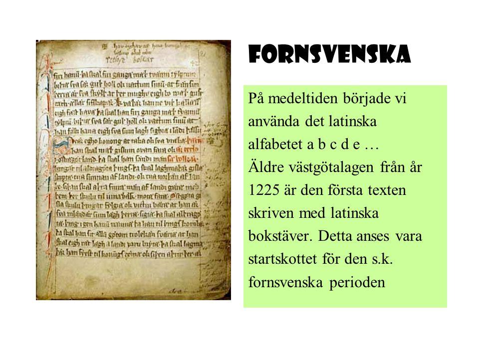 Fornsvenska På medeltiden började vi använda det latinska