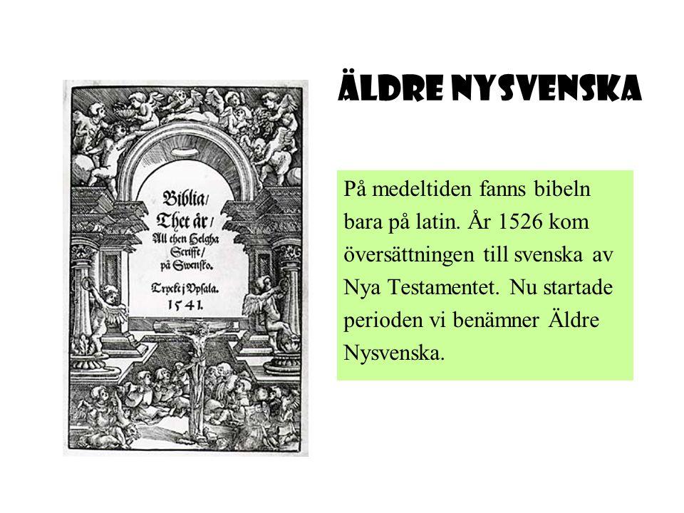 Äldre Nysvenska På medeltiden fanns bibeln bara på latin. År 1526 kom