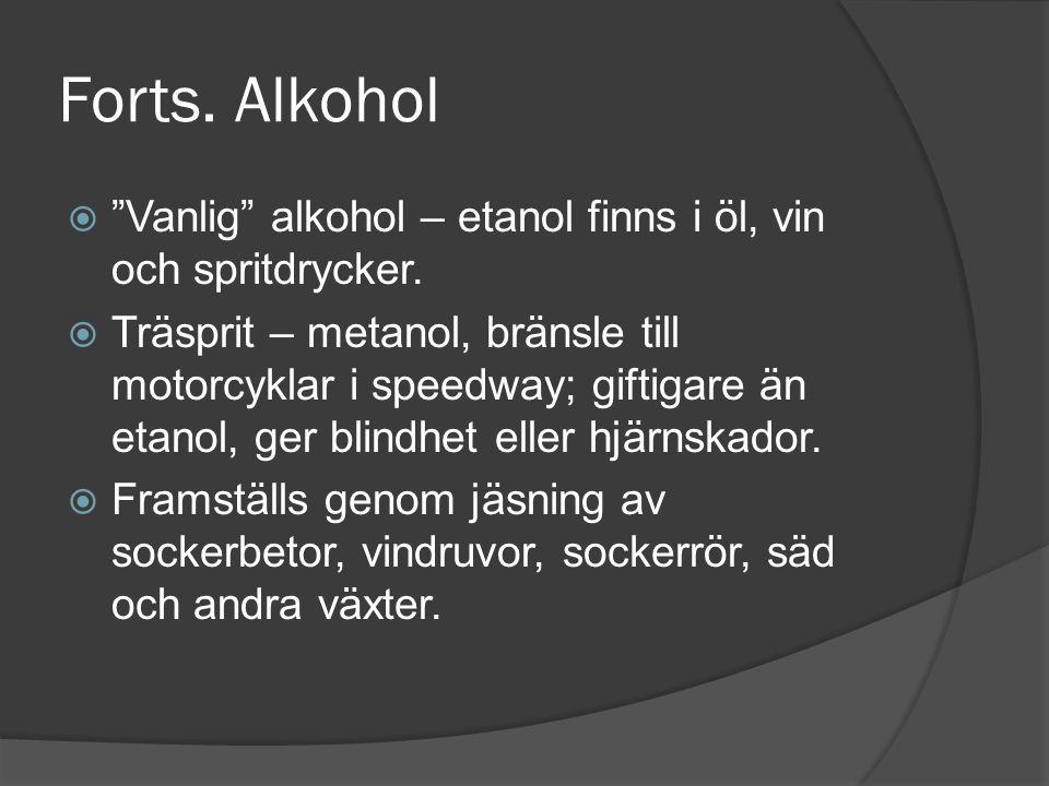 Forts. Alkohol Vanlig alkohol – etanol finns i öl, vin och spritdrycker.