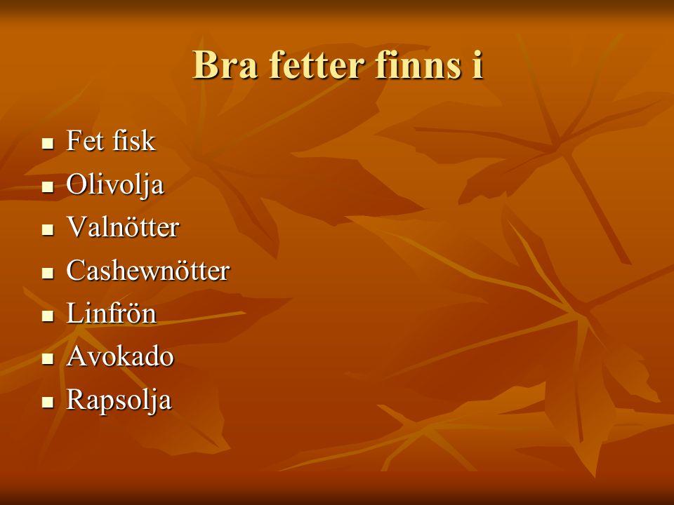 Bra fetter finns i Fet fisk Olivolja Valnötter Cashewnötter Linfrön