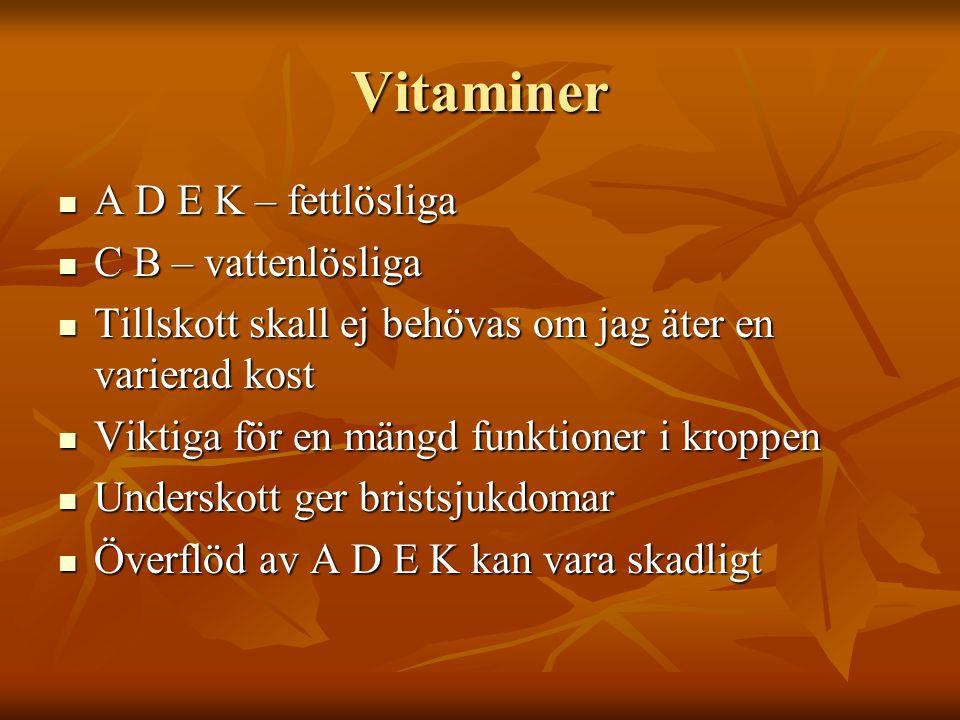 Vitaminer A D E K – fettlösliga C B – vattenlösliga