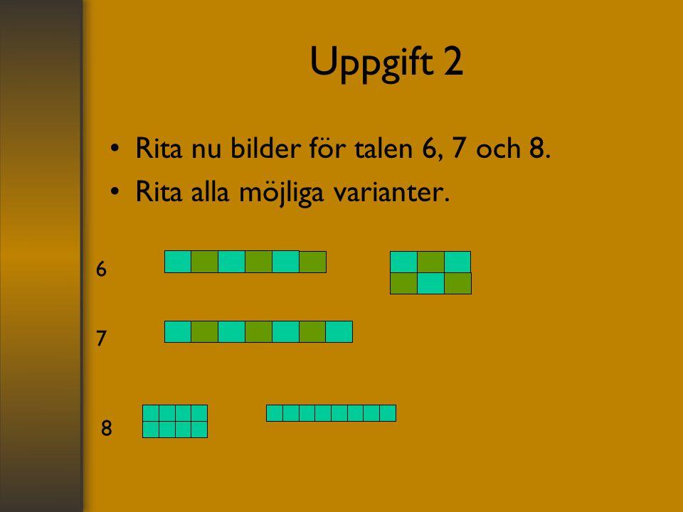 Uppgift 2 Rita nu bilder för talen 6, 7 och 8.